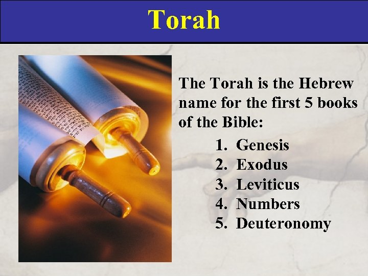 Torah The Torah is the Hebrew name for the first 5 books of the