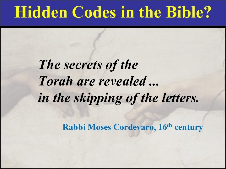 Hidden Codes in the Bible? The secrets of the Torah are revealed. . .