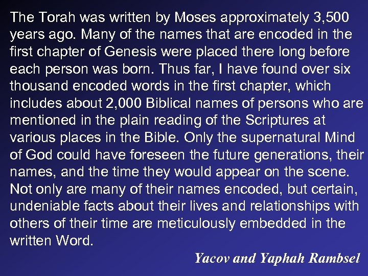 The Torah was written by Moses approximately 3, 500 years ago. Many of the