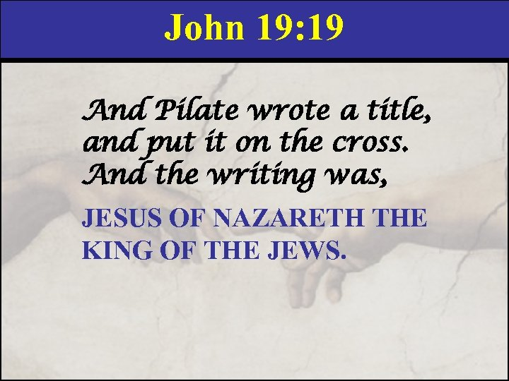 John 19: 19 And Pilate wrote a title, and put it on the cross.