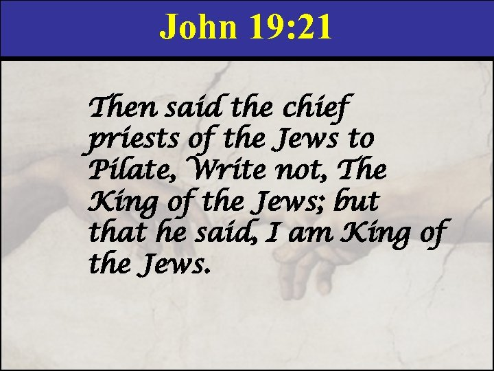John 19: 21 Then said the chief priests of the Jews to Pilate, Write
