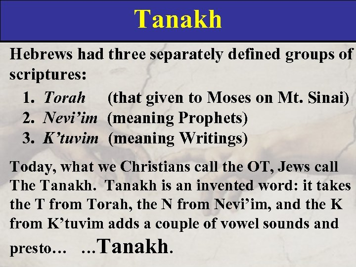 Tanakh Hebrews had three separately defined groups of scriptures: 1. Torah (that given to