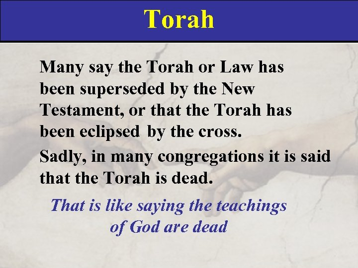 Torah Many say the Torah or Law has been superseded by the New Testament,