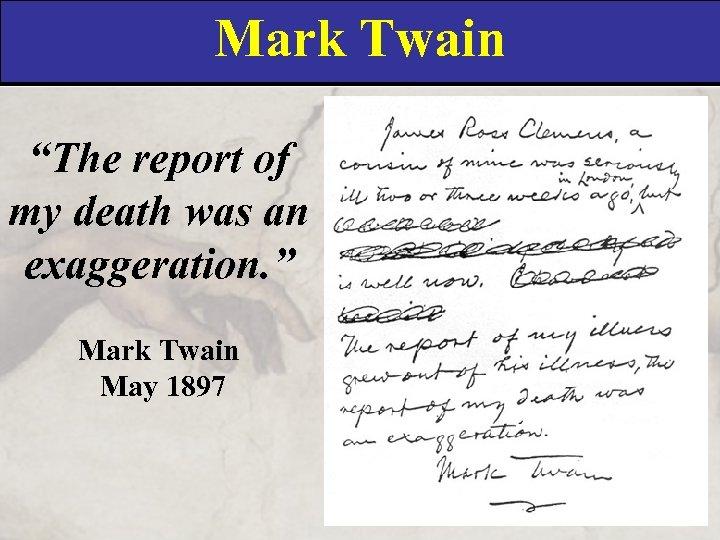 "Mark Twain ""The report of my death was an exaggeration. "" Mark Twain May"