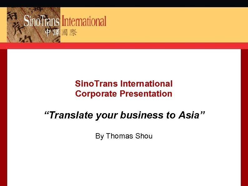 Sino Trans International Corporate Presentation Translate your business