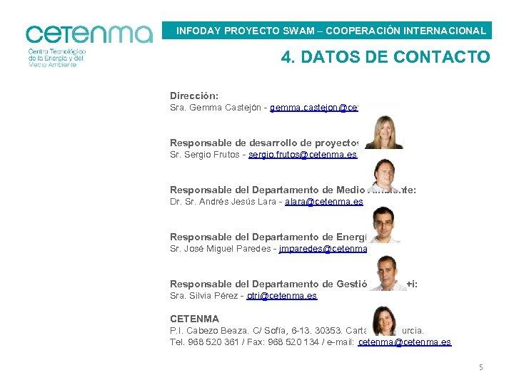 INFODAY PROYECTO SWAM – COOPERACIÓN INTERNACIONAL 4. DATOS DE CONTACTO Dirección: Sra. Gemma Castejón
