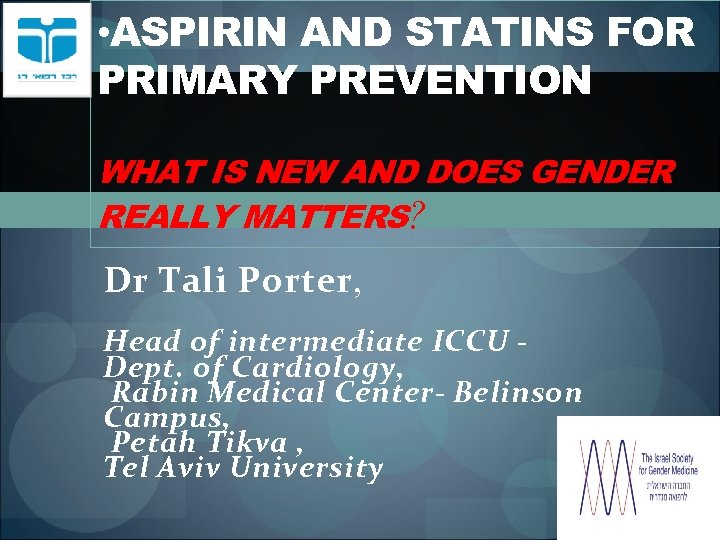 • ASPIRIN AND STATINS FOR PRIMARY PREVENTION WHAT IS NEW AND DOES GENDER