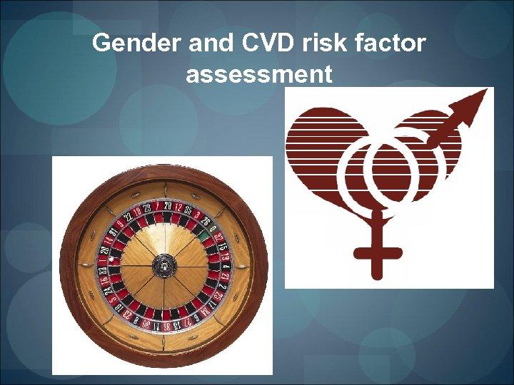 Gender and CVD risk factor assessment