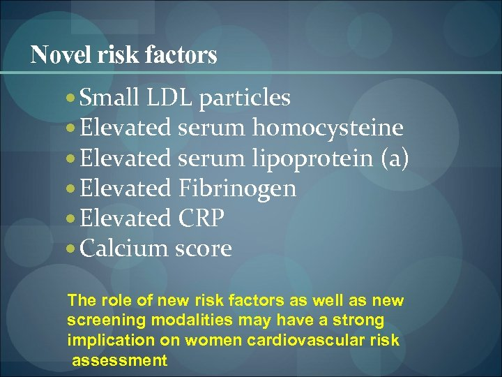 Novel risk factors Small LDL particles Elevated serum homocysteine Elevated serum lipoprotein (a) Elevated