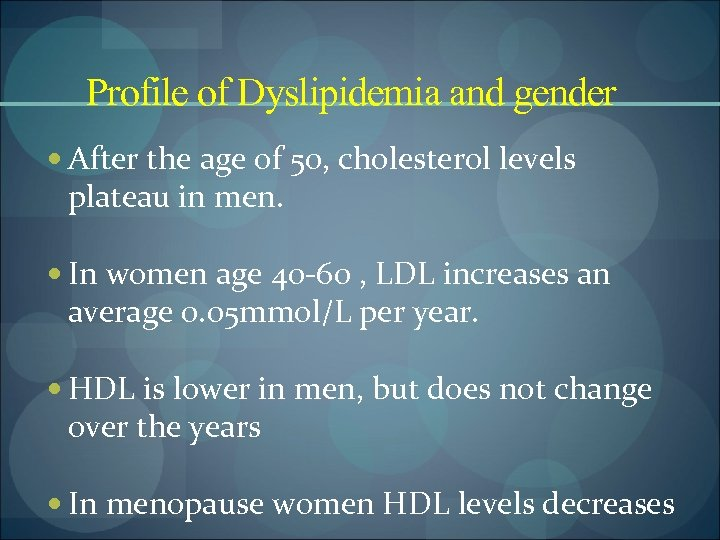 Profile of Dyslipidemia and gender After the age of 50, cholesterol levels plateau in