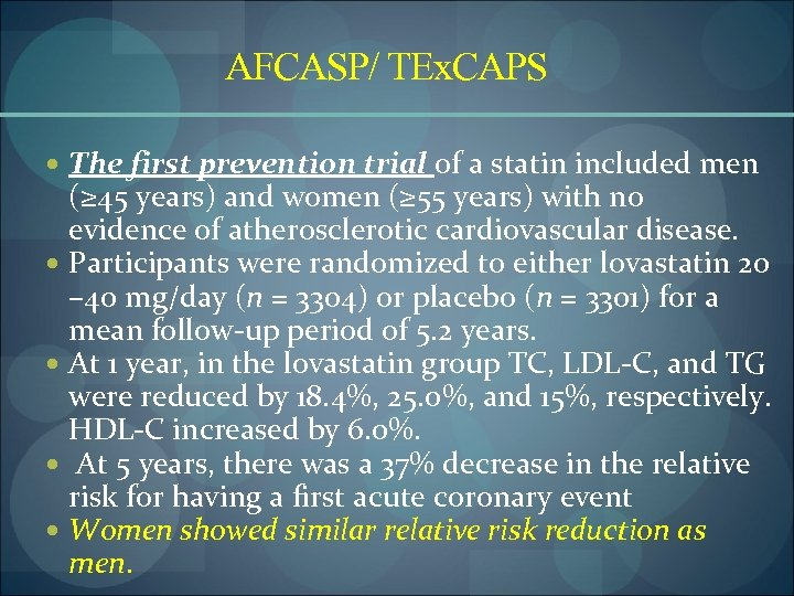 AFCASP/ TEx. CAPS The first prevention trial of a statin included men (≥ 45