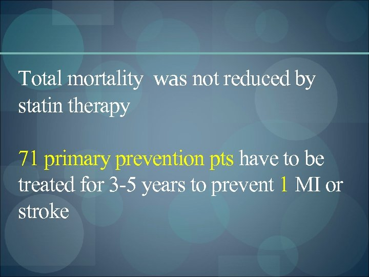 Total mortality was not reduced by statin therapy 71 primary prevention pts have to