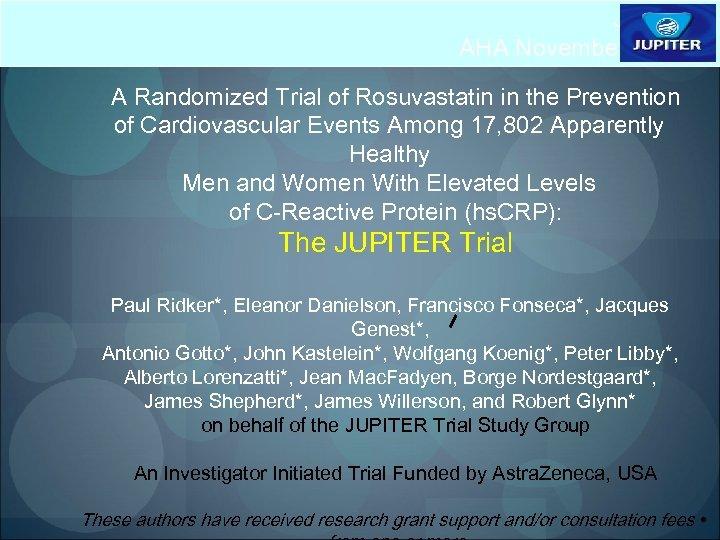 JUPITER AHA November 9, 2008 A Randomized Trial of Rosuvastatin in the Prevention of
