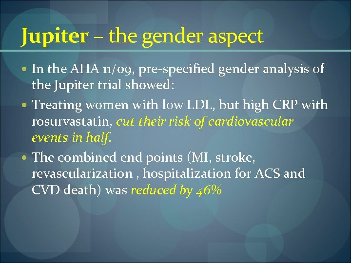 Jupiter – the gender aspect In the AHA 11/09, pre-specified gender analysis of the