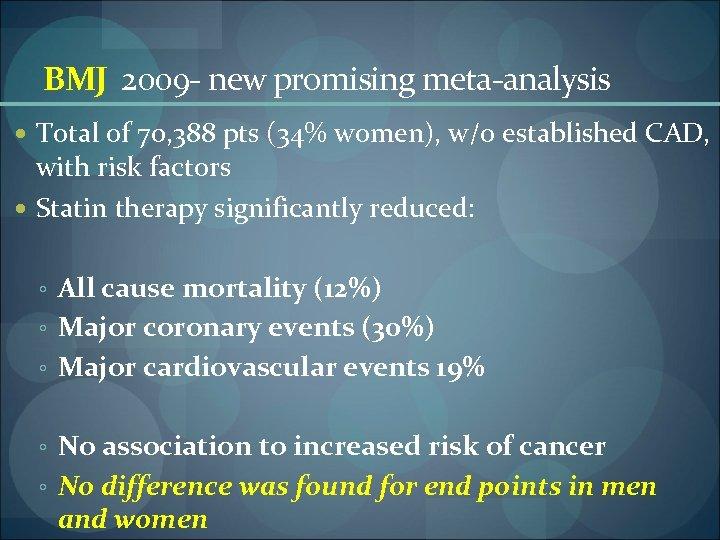 BMJ 2009 - new promising meta-analysis Total of 70, 388 pts (34% women), w/o