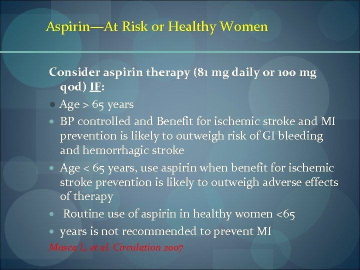 Aspirin—At Risk or Healthy Women Consider aspirin therapy (81 mg daily or 100 mg