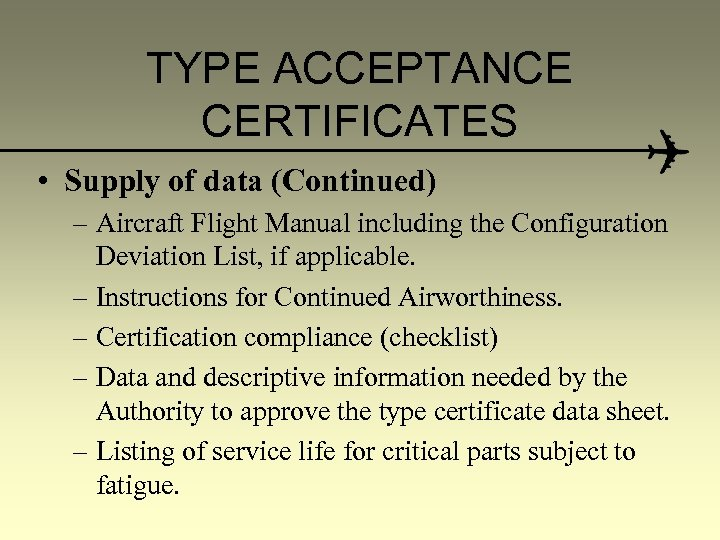 TYPE ACCEPTANCE CERTIFICATES • Supply of data (Continued) – Aircraft Flight Manual including the