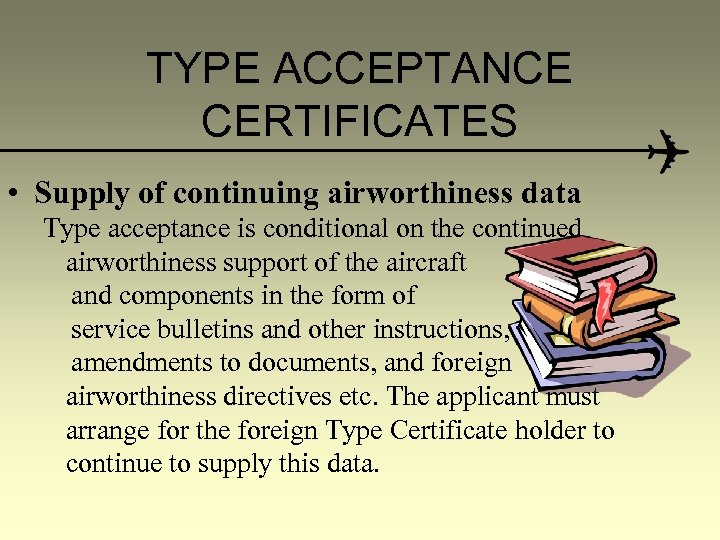 TYPE ACCEPTANCE CERTIFICATES • Supply of continuing airworthiness data Type acceptance is conditional on