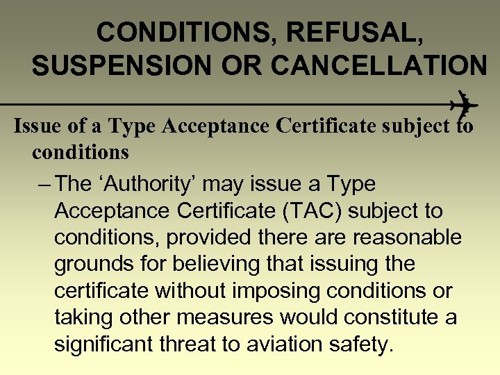CONDITIONS, REFUSAL, SUSPENSION OR CANCELLATION Issue of a Type Acceptance Certificate subject to conditions