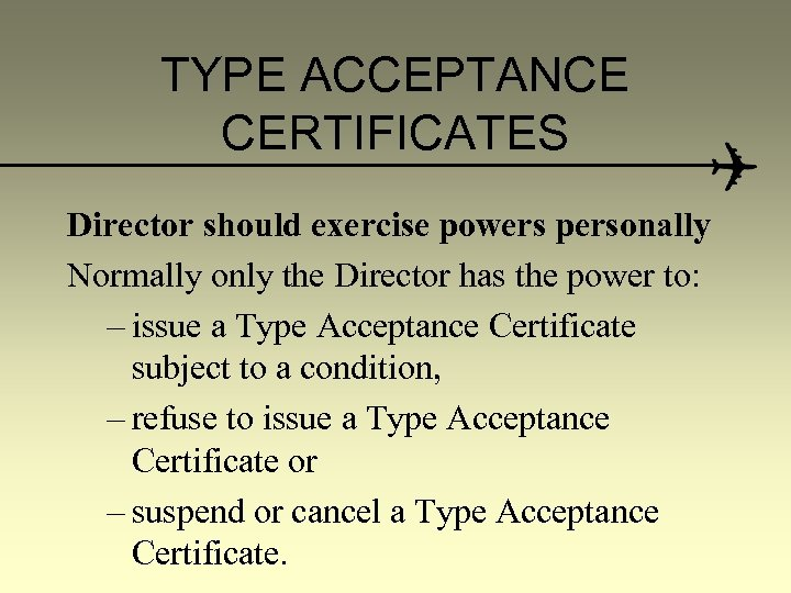 TYPE ACCEPTANCE CERTIFICATES Director should exercise powers personally Normally only the Director has the