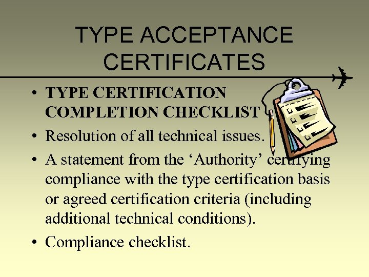 TYPE ACCEPTANCE CERTIFICATES • TYPE CERTIFICATION COMPLETION CHECKLIST • Resolution of all technical issues.