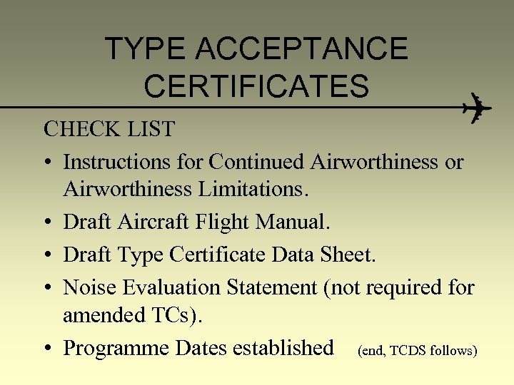TYPE ACCEPTANCE CERTIFICATES CHECK LIST • Instructions for Continued Airworthiness or Airworthiness Limitations. •