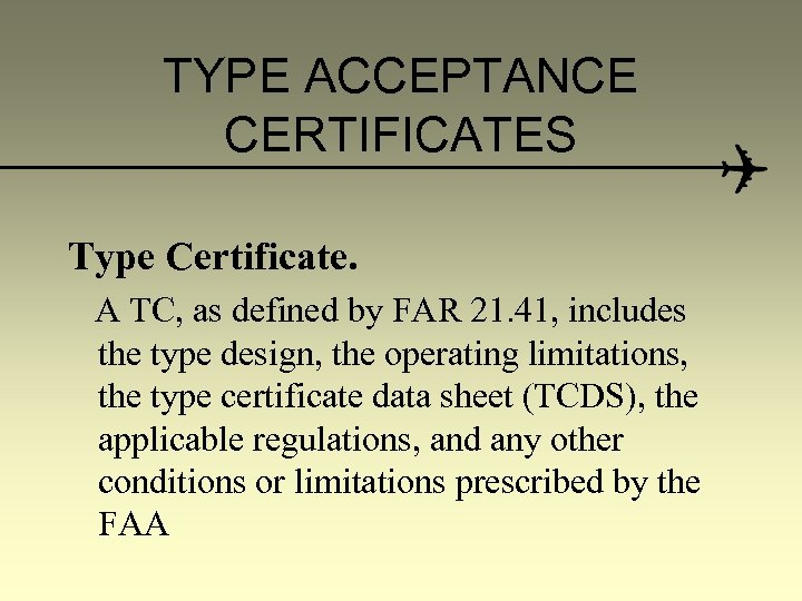 TYPE ACCEPTANCE CERTIFICATES Type Certificate. A TC, as defined by FAR 21. 41, includes