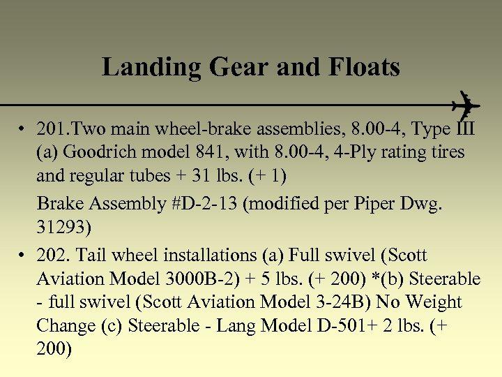Landing Gear and Floats • 201. Two main wheel-brake assemblies, 8. 00 -4, Type