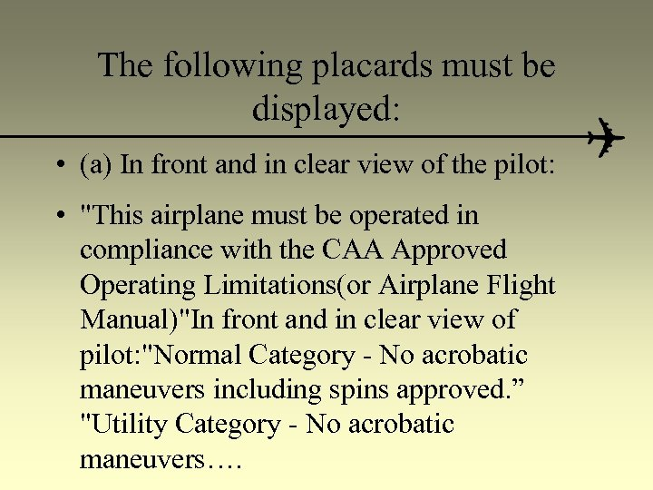 The following placards must be displayed: • (a) In front and in clear view