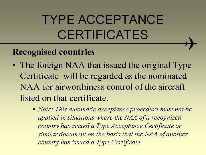 TYPE ACCEPTANCE CERTIFICATES Recognised countries • The foreign NAA that issued the original Type