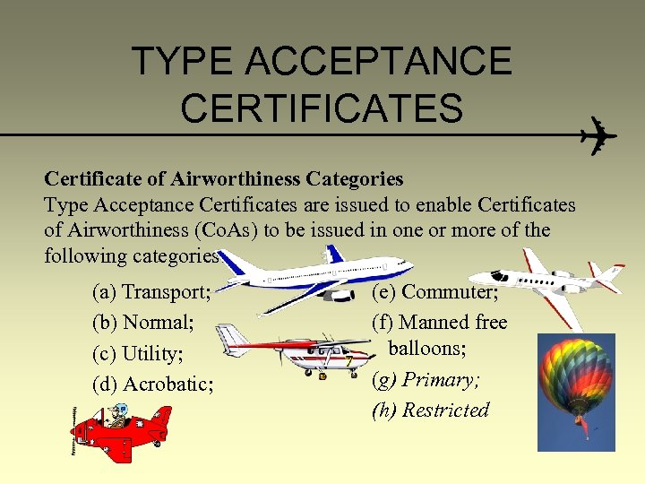 TYPE ACCEPTANCE CERTIFICATES Certificate of Airworthiness Categories Type Acceptance Certificates are issued to enable