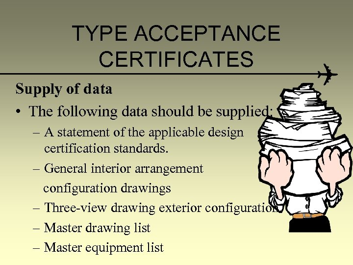 TYPE ACCEPTANCE CERTIFICATES Supply of data • The following data should be supplied: –