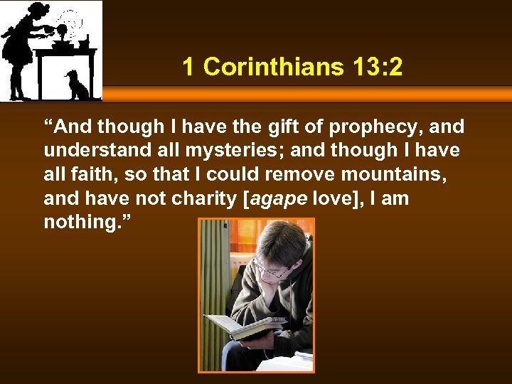 "1 Corinthians 13: 2 ""And though I have the gift of prophecy, and understand"