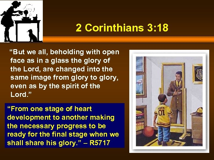 "2 Corinthians 3: 18 ""But we all, beholding with open face as in a"