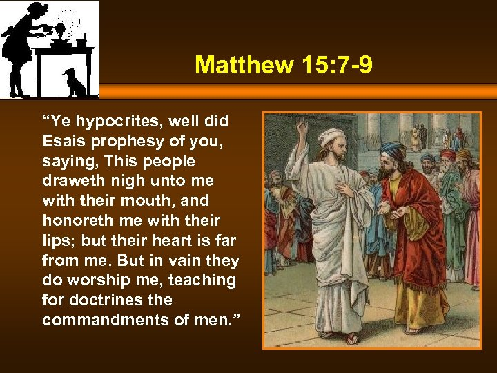 "Matthew 15: 7 -9 ""Ye hypocrites, well did Esais prophesy of you, saying, This"