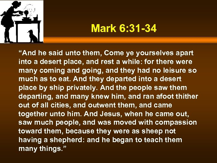 "Mark 6: 31 -34 ""And he said unto them, Come ye yourselves apart into"