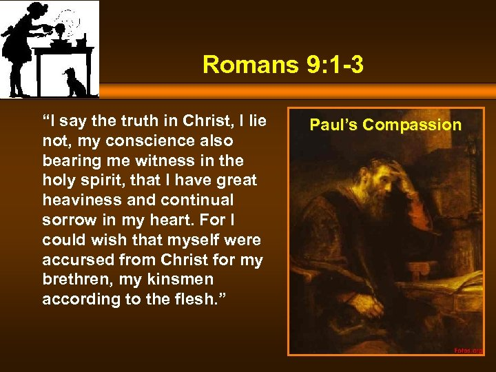 "Romans 9: 1 -3 ""I say the truth in Christ, I lie not, my"