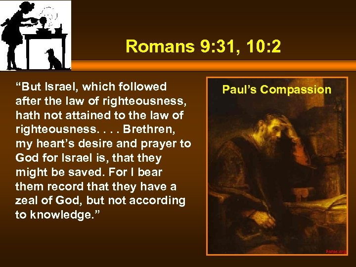 "Romans 9: 31, 10: 2 ""But Israel, which followed after the law of righteousness,"