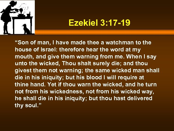 "Ezekiel 3: 17 -19 ""Son of man, I have made thee a watchman to"