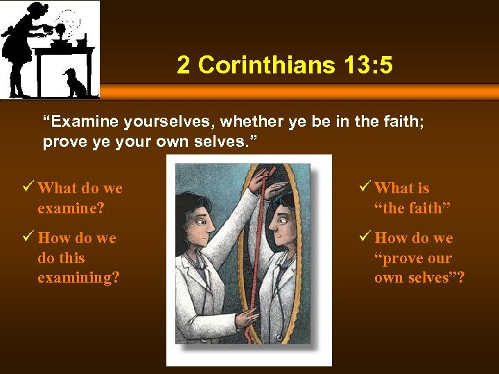 "2 Corinthians 13: 5 ""Examine yourselves, whether ye be in the faith; prove ye"