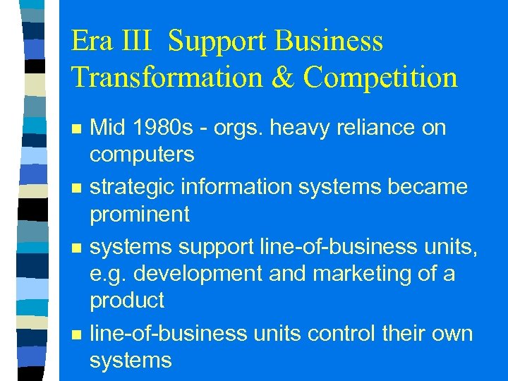 Era III Support Business Transformation & Competition n n Mid 1980 s - orgs.