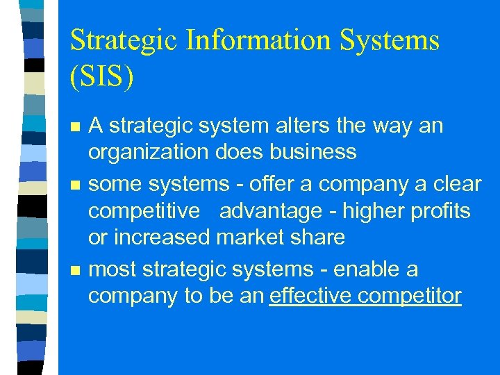 Strategic Information Systems (SIS) n n n A strategic system alters the way an