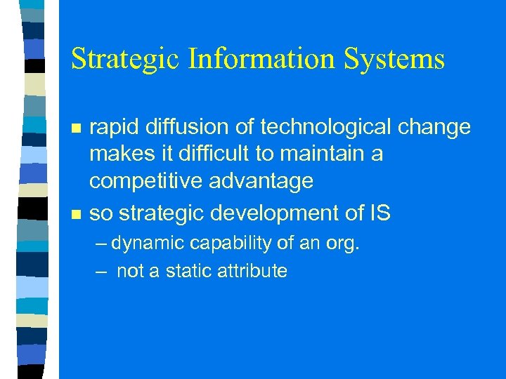 Strategic Information Systems n n rapid diffusion of technological change makes it difficult to