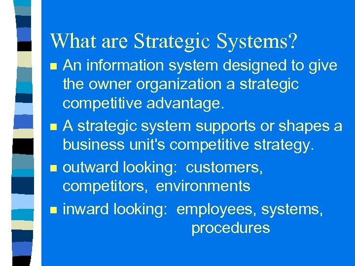 What are Strategic Systems? n n An information system designed to give the owner