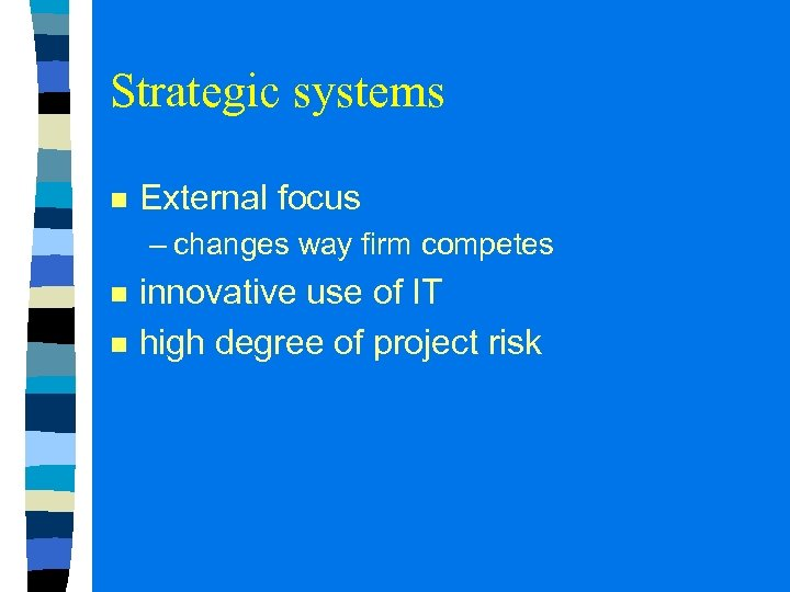 Strategic systems n External focus – changes way firm competes n n innovative use