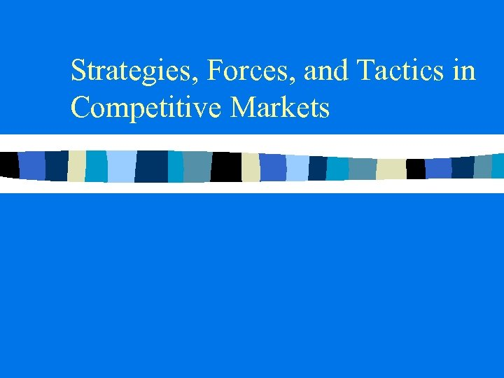 Strategies, Forces, and Tactics in Competitive Markets
