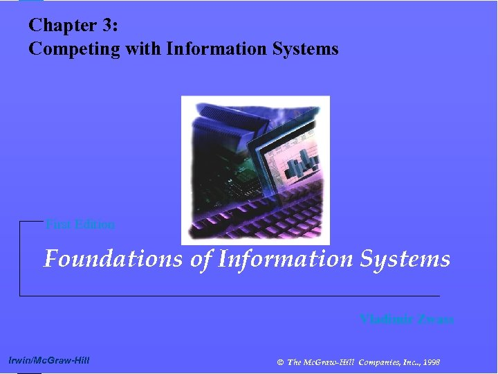 Chapter 3: Competing with Information Systems First Edition Foundations of Information Systems Vladimir Zwass