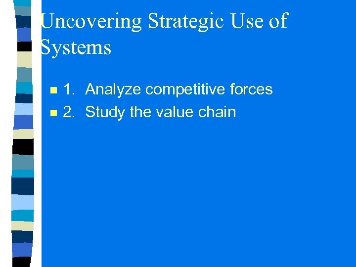 Uncovering Strategic Use of Systems n n 1. Analyze competitive forces 2. Study the