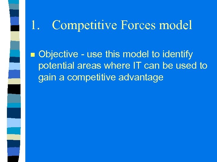 1. Competitive Forces model n Objective - use this model to identify potential areas
