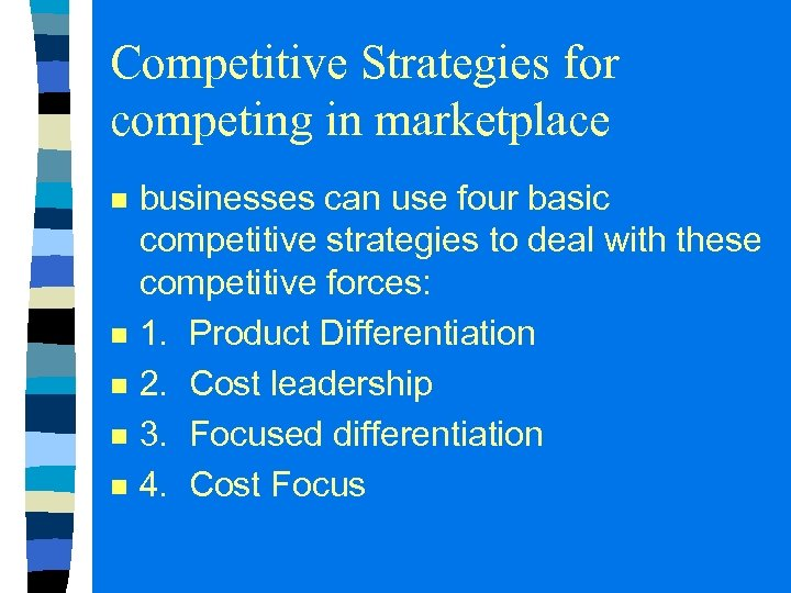 Competitive Strategies for competing in marketplace n n n businesses can use four basic